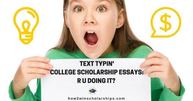 Text Typin College Scholarship Essays - R U Doing It?