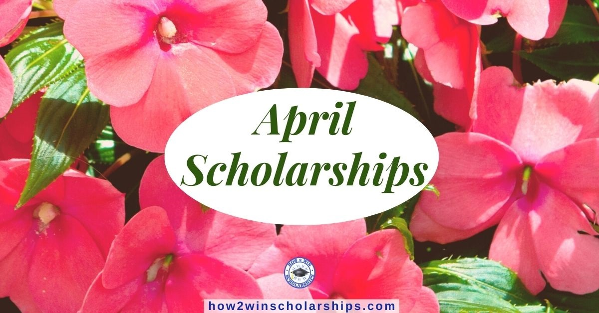 Beautiful April Scholarships to apply for now