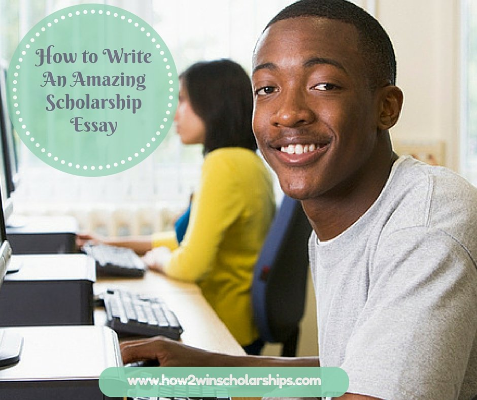 How to Write An Amazing Scholarship Essay