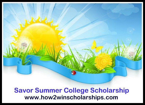 How to Win the Savor Summer College Scholarship
