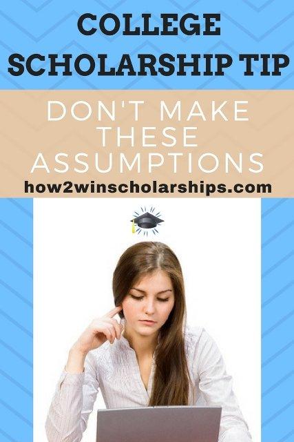 College Scholarship Tip - Do Not Make Assumptions
