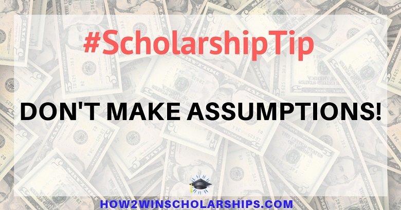 College Scholarship Tip - Do not make assumptions!