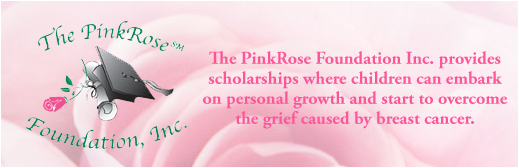 The Pink Rose Foundation Breast Cancer Scholarship