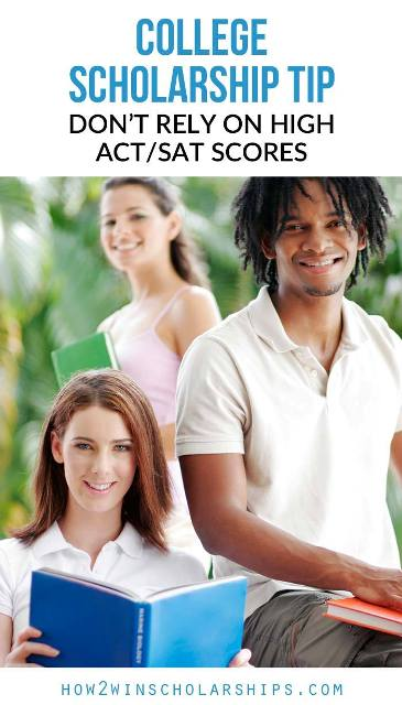College Scholarship Tip: Do Not Rely on High ACT or SAT Scores