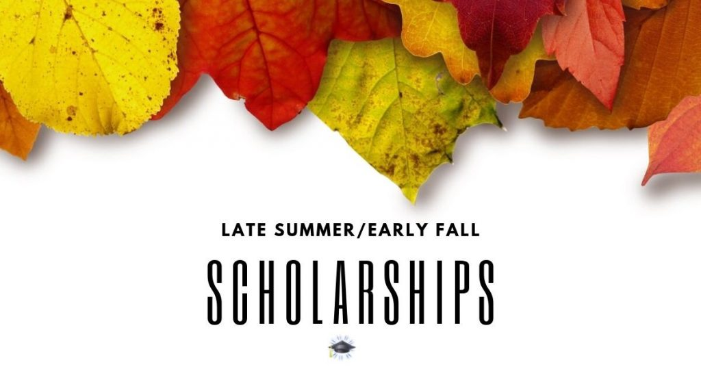 Late summer and early fall scholarships for college - APPLY NOW!
