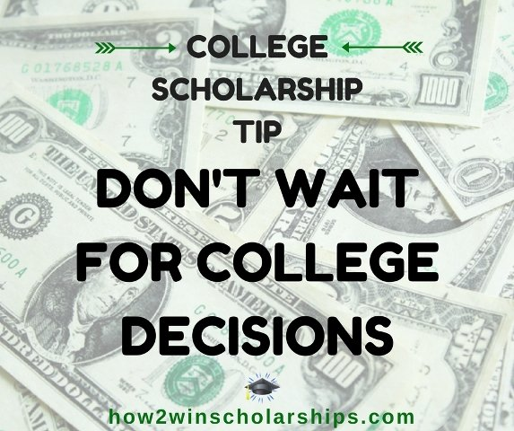 College Scholarship Tip - Do Not Wait for College Decisions