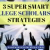 3 Super Smart College Scholarship Strategies