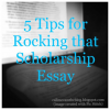 5 Tips for Rocking that College Scholarship Essay
