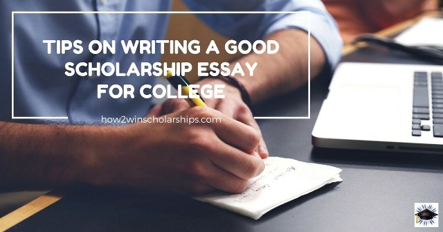 on writing a good scholarship essay for college tips on writing a good scholarship essay for college
