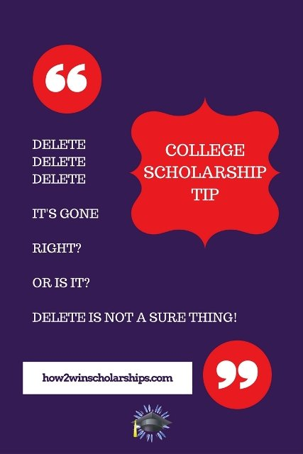 College Scholarship Tip - The Delete Button is Not a Sure Thing