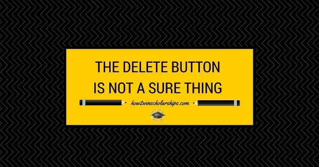 College Scholarship Tip – The Delete Button is NOT a Sure Thing