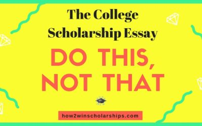 The College Scholarship Essay:  Do This, Not That