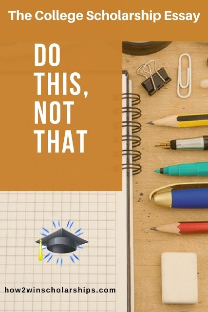 The College Scholarship Essay - DO THIS, NOT THAT