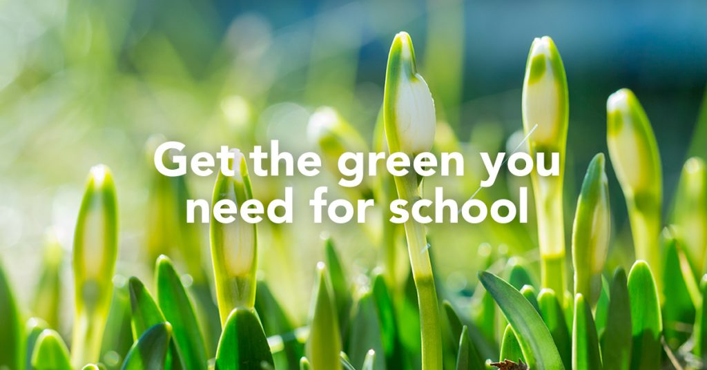 Get the green you need for school - Fund college responsibly with a smart student loan
