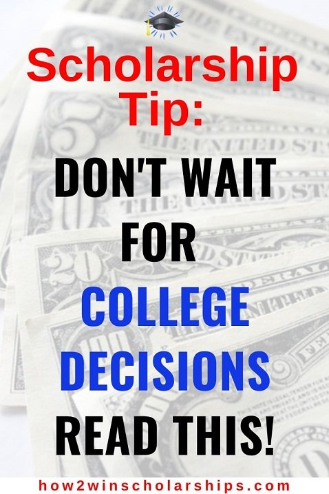 College Scholarship Tip - Do not wait for college decisions, read this!