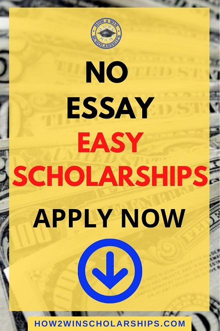 No Essay Easy Scholarships - Apply RIGHT NOW