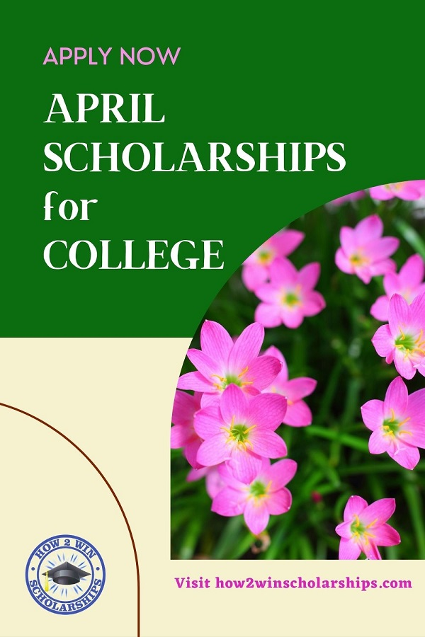 SCHOLARSHIPS with APRIL DEADLINES to apply for RIGHT NOW