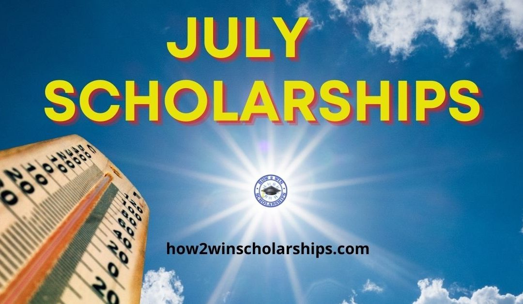 Apply for College Scholarships with HOT July Deadlines
