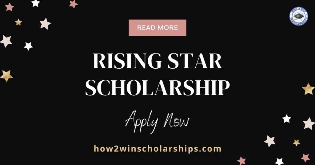RISING STAR SCHOLARSHIP - Apply Now